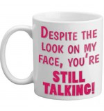 MUG - Despite The Look On My Face Youre Still Talking