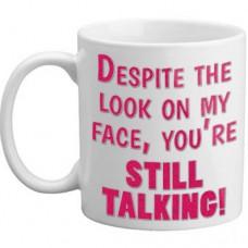 MUG - Despite The Look On My Face Youre Still Talking